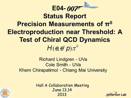 Richard Lindgren - UVa Cole Smith - UVa Khem Chirapatimol - Chiang Mai University E04- Status Report Precision Measurements of π 0 Electroproduction near.