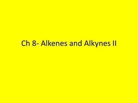 Ch 8- Alkenes and Alkynes II. Addition Reactions A characteristic reaction of compounds with carbon-carbon double and triple bonds is an addition reaction.