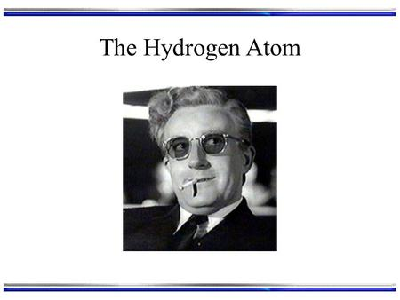 "The Hydrogen Atom. Model The ""orbitals"" we know from general chemistry are wave functions of ""hydrogen-like"" atoms Hydrogen-like: any atom, but it has."