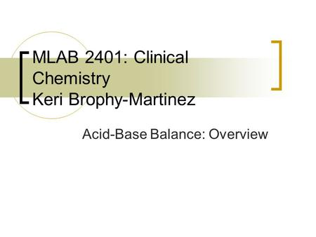 MLAB 2401: Clinical Chemistry Keri Brophy-Martinez
