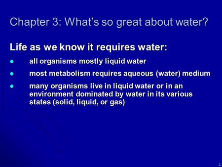Copyright  2010 Scott A. Bowling. Chapter 3: What's so great about water? Life as we know it requires water: all organisms mostly liquid water all organisms.
