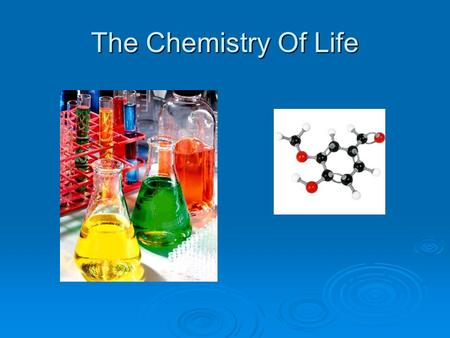 The Chemistry Of Life.