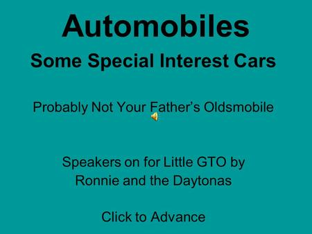 Automobiles Some Special Interest Cars Probably Not Your Father's Oldsmobile Speakers on for Little GTO by Ronnie and the Daytonas Click to Advance.
