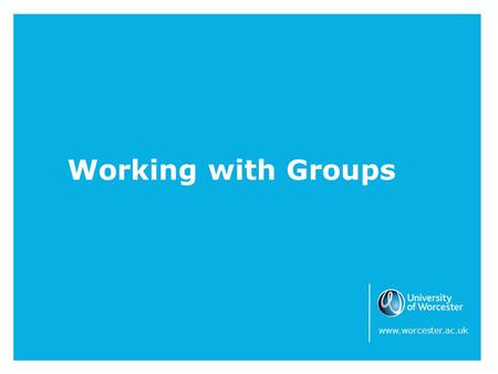 Working with Groups www.worcester.ac.uk. Working with Groups Much of your work as a mentor will be working with a group. This is a particular and valuable.