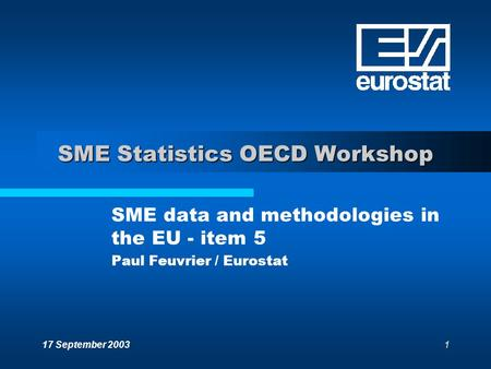 17 September 20031 SME Statistics OECD Workshop SME data and methodologies in the EU - item 5 Paul Feuvrier / Eurostat.