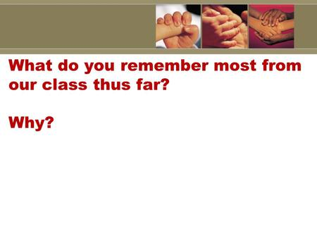 What do you remember most from our class thus far? Why?