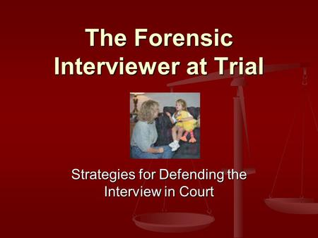 The Forensic Interviewer at Trial Strategies for Defending the Interview in Court.