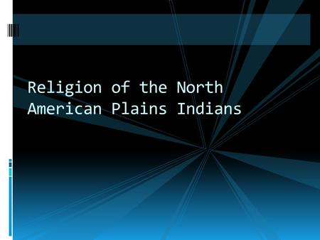 Religion of the North American Plains Indians First humans in America  Human came to North America 20,000 yrs. ago  Migrated from Asia by crossing.