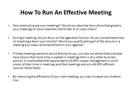 How To Run An Effective Meeting How productive are your meetings? Would you describe the culture that governs your meetings to more resemble World War.