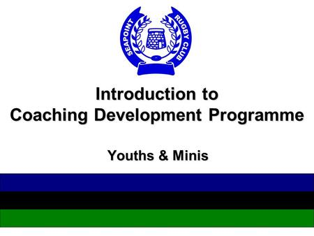 Introduction to Coaching Development Programme Youths & Minis.