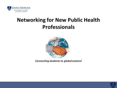 Networking for New Public Health Professionals Connecting students to global careers!