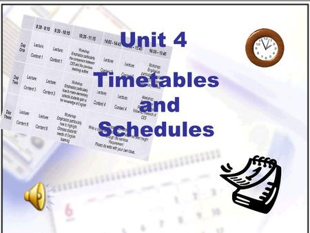 Timetables and Schedules Unit 4 New Practical English I Unit 4 Section III Maintaining a Sharp Eye Passage I Session 2.