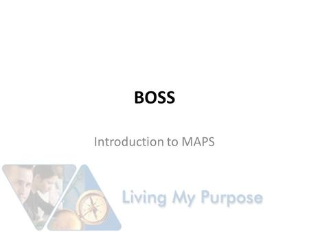 BOSS Introduction to MAPS. Purpose Educate and Empower Business Owners in the Use of MAPS for Candidate Selection, College and Career and Personal Development.