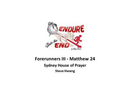 Forerunners III - Matthew 24 Sydney House of Prayer Steve Hwang.