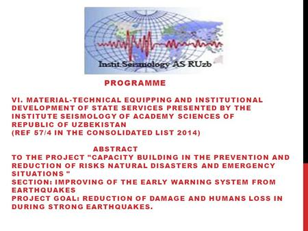 PROGRAMME VI. MATERIAL-TECHNICAL EQUIPPING AND INSTITUTIONAL DEVELOPMENT OF STATE SERVICES PRESENTED BY THE INSTITUTE SEISMOLOGY OF ACADEMY SCIENCES OF.