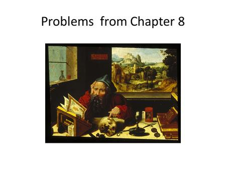 Problems from Chapter 8. Galileo and the Papal Inquisition.
