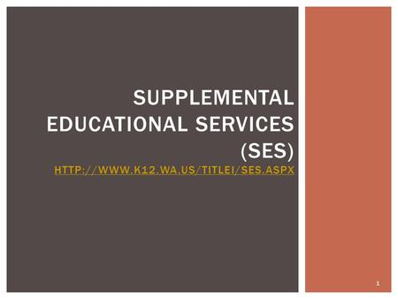 SUPPLEMENTAL EDUCATIONAL SERVICES (SES)   1.
