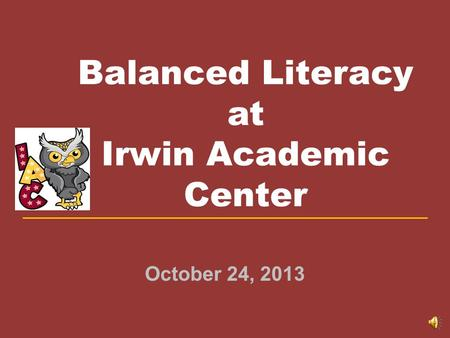 Balanced Literacy at Irwin Academic Center October 24, 2013.