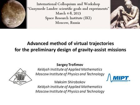 Advanced method of virtual trajectories for the preliminary design of gravity-assist missions Sergey Trofimov Keldysh Institute of Applied Mathematics.
