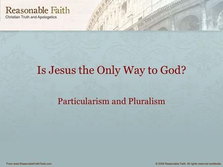 Is Jesus the Only Way to God? Particularism and Pluralism.