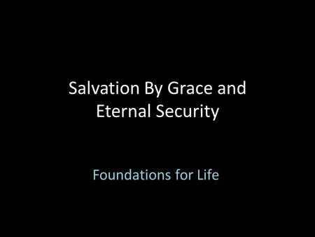 Salvation By Grace and Eternal Security Foundations for Life.