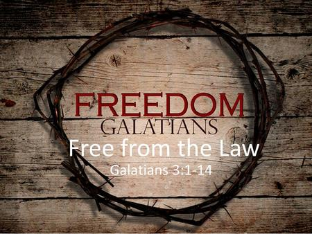 Free from the Law Galatians 3:1-14.