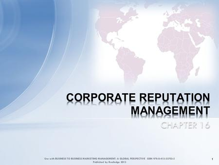 CHAPTER 16 1 Use with BUSINESS TO BUSINESS MARKETING MANAGEMENT: A GLOBAL PERSPECTIVE ISBN 978-0-415-53702-5 Published by Routledge 2013.