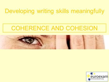 Developing writing skills meaningfully COHERENCE AND COHESION.