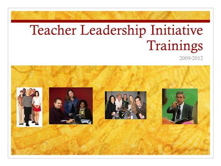 Teacher Leadership Initiative Trainings 2009-2012.