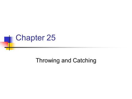 Chapter 25 Throwing and Catching.