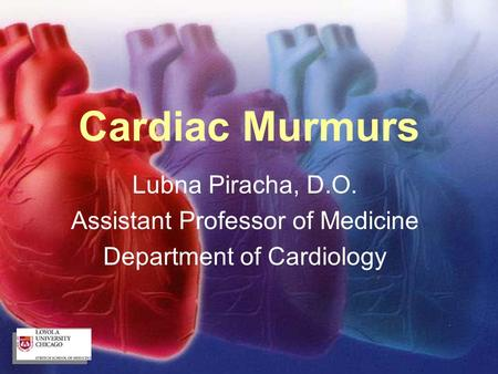 Cardiac Murmurs Lubna Piracha, D.O. Assistant Professor of Medicine Department of Cardiology.
