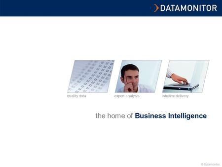 © Datamonitor the home of Business Intelligence intuitive deliveryexpert analysisquality data © Datamonitor.