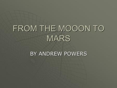 FROM THE MOOON TO MARS BY ANDREW POWERS. How It Will Work Stage 1  A rocket will go to the moon to set up a moon colony  The astronauts will conduct.