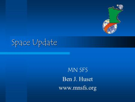 Space Update MN SFS Ben J. Huset www.mnsfs.org. SMART-1 European Space Agency (ESA) embarked on its first <strong>mission</strong> <strong>to</strong> the Moon on September 27th with the.