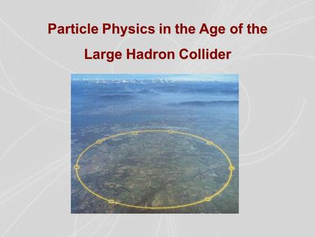 Particle Physics in the Age of the Large Hadron Collider.