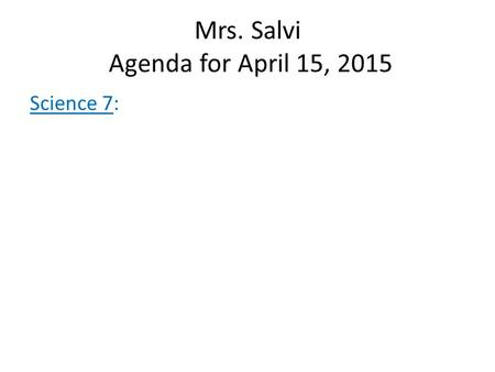 Mrs. Salvi Agenda for April 15, 2015 Science 7:. Mrs. Salvi Agenda for April 15, 2015 Science 6: Objective: Full Inquiry Experiment: How can pollution.