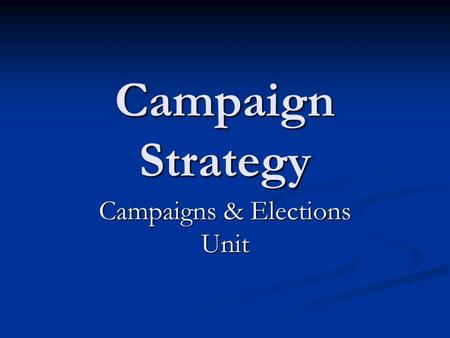 Campaign Strategy Campaigns & Elections Unit. Primary & Caucus Link(Caucus & Primary System) Link(Caucus & Primary System) Link Link(Frontloading HQ)
