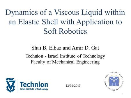 Dynamics of a Viscous Liquid within an Elastic Shell with Application to Soft Robotics Shai B. Elbaz and Amir D. Gat Technion - Israel Institute of Technology.