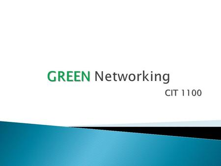 CIT 1100.  Describe servers that offer substantial savings in electrical usage over traditional servers  Explain methods for greening the workplace.