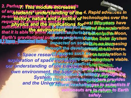 6. Space research and exploration of space increases our understanding of the Earth's own environment, the Solar System and the Universe. 4. Rapid advances.