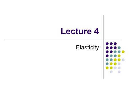 Lecture 4 Elasticity. Readings: Chapter 4 Elasticity 4. Consideration of elasticity Our model tells us that when demand increases both price and quantity.