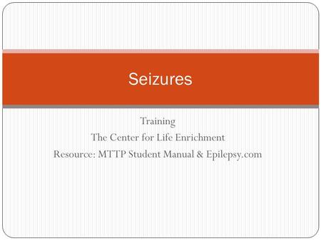 Seizures Training The Center for Life Enrichment