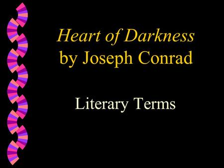 Heart of Darkness by Joseph Conrad Literary Terms.