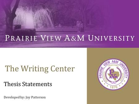 The Writing Center Thesis Statements Developed by: Joy Patterson.