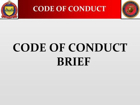 CODE OF CONDUCT CODE OF CONDUCT BRIEF. What is it? The six Articles of the Code of Conduct address the situations that may be encountered by Marines and.