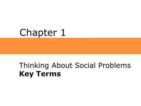 Chapter 1 Thinking About Social Problems Key Terms.