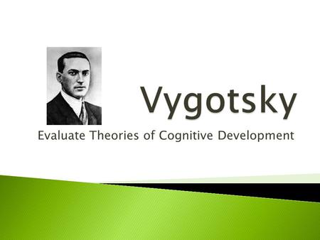 Evaluate Theories of Cognitive Development