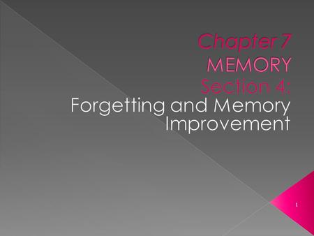 1.  Forgetting is the flip side of memory.  Forgetting can occur at any one of the three stages  Long-term memory holds large amounts of information.