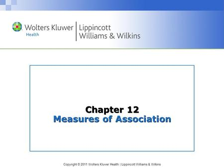 Copyright © 2011 Wolters Kluwer Health | Lippincott Williams & Wilkins Chapter 12 Measures of Association.