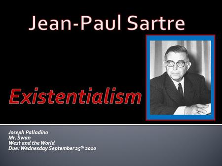  Jean-Paul Sartre was a 20 th century philosopher, writer, playwright, and professor. He was born in 1905 in Paris, France, and died on April 15 th,